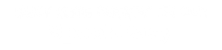 "Enjoy more ""spirits"" in our SpookEasy"