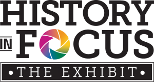 History in Focus: The Exhibit